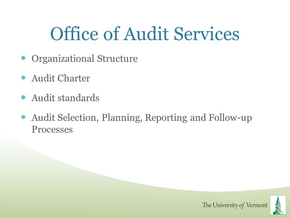 Office of Audit Services Organizational Structure Audit Charter Audit standards Audit Selection, Planning, Reporting and Follow-up Processes