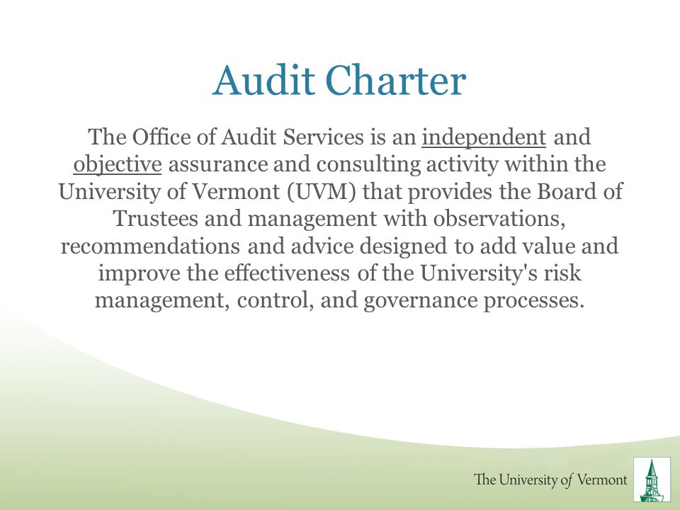 Audit Charter The Office of Audit Services is an independent and objective assurance and consulting activity within the University of Vermont (UVM) th
