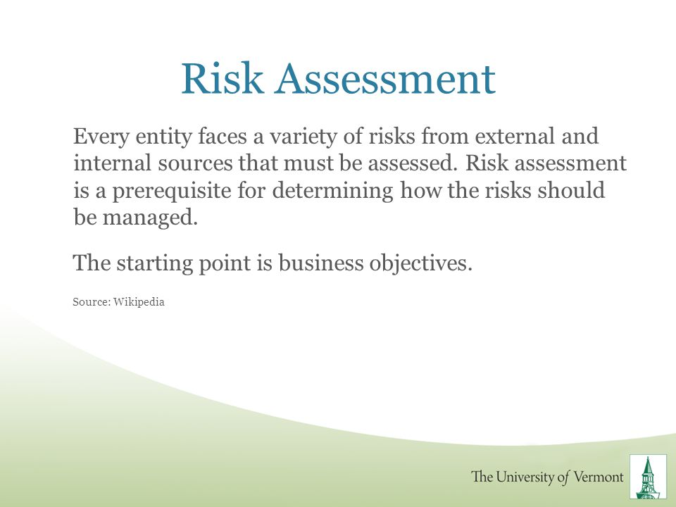 Risk Assessment Every entity faces a variety of risks from external and internal sources that must be assessed. Risk assessment is a prerequisite for