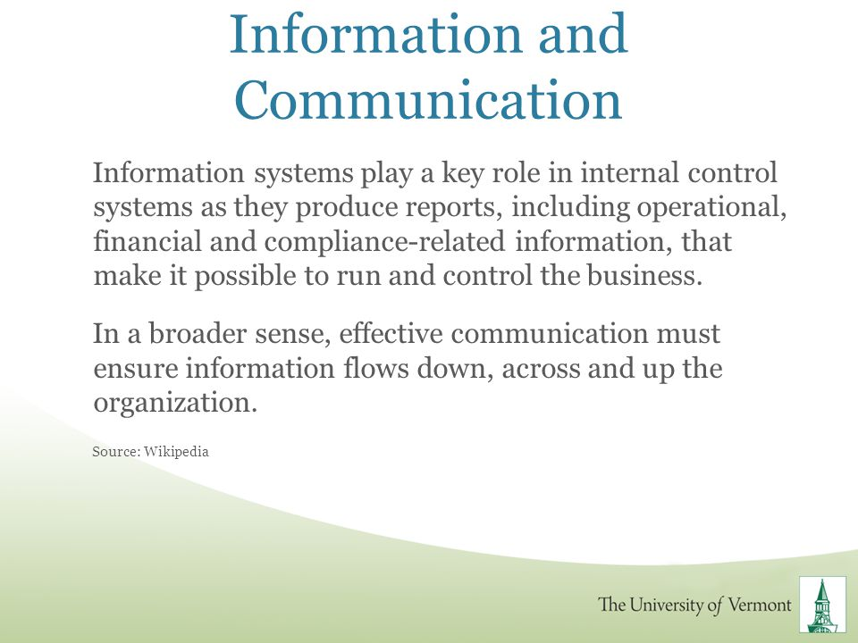 Information and Communication Information systems play a key role in internal control systems as they produce reports, including operational, financia
