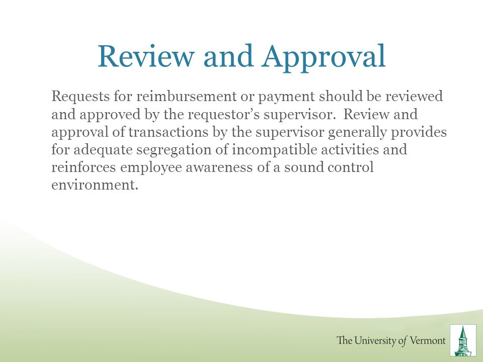 Review and Approval Requests for reimbursement or payment should be reviewed and approved by the requestors supervisor. Review and approval of transac