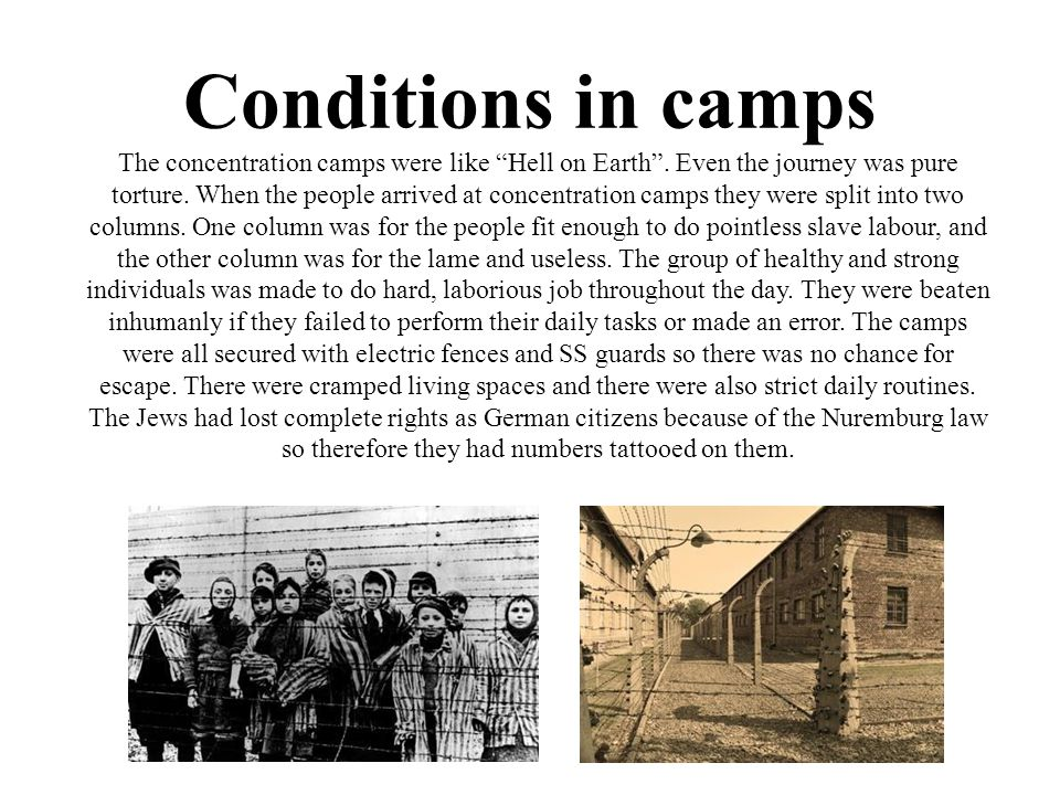 Conditions in camps The concentration camps were like Hell on Earth.