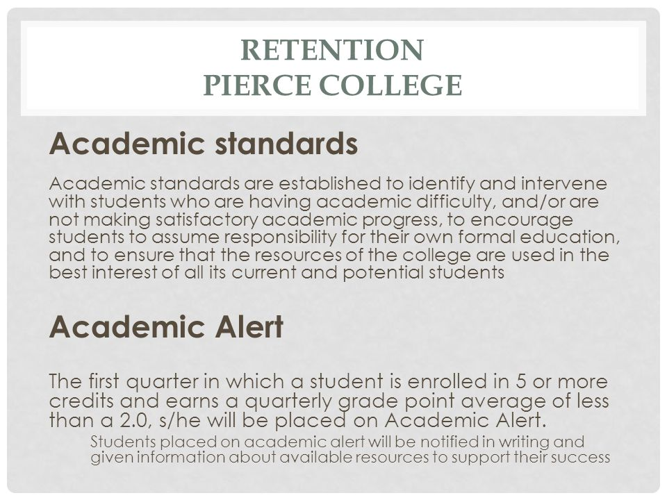 RETENTION PIERCE COLLEGE Academic standards Academic standards are established to identify and intervene with students who are having academic difficu
