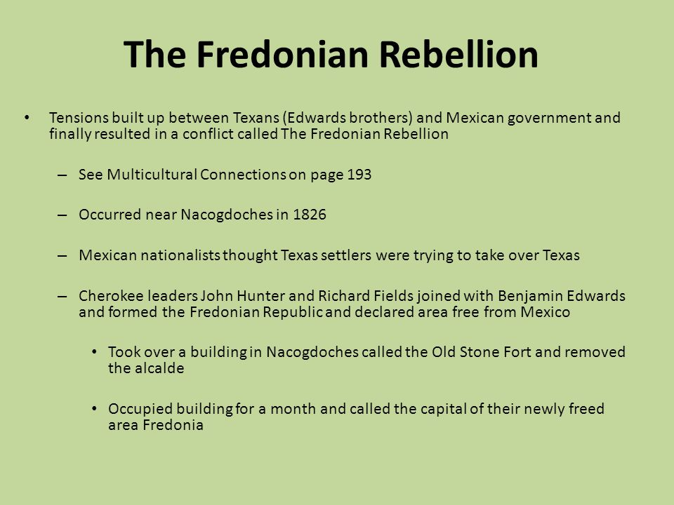 The Fredonian Rebellion Tensions built up between Texans (Edwards brothers) and Mexican government and finally resulted in a conflict called The Fredo
