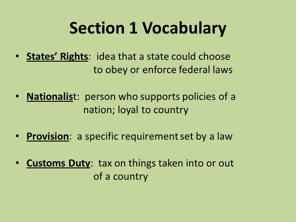 Section 1 Vocabulary States Rights: idea that a state could choose to obey or enforce federal laws Nationalist: person who supports policies of a nati