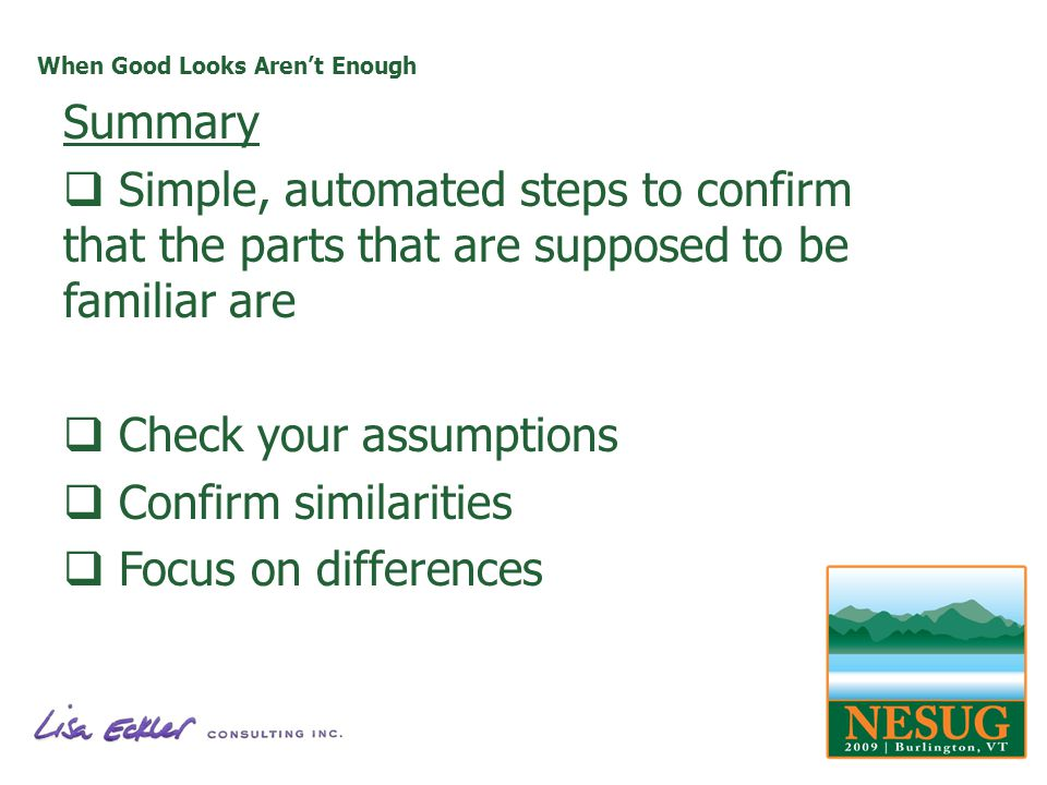 When Good Looks Arent Enough Summary Simple, automated steps to confirm that the parts that are supposed to be familiar are Check your assumptions Con