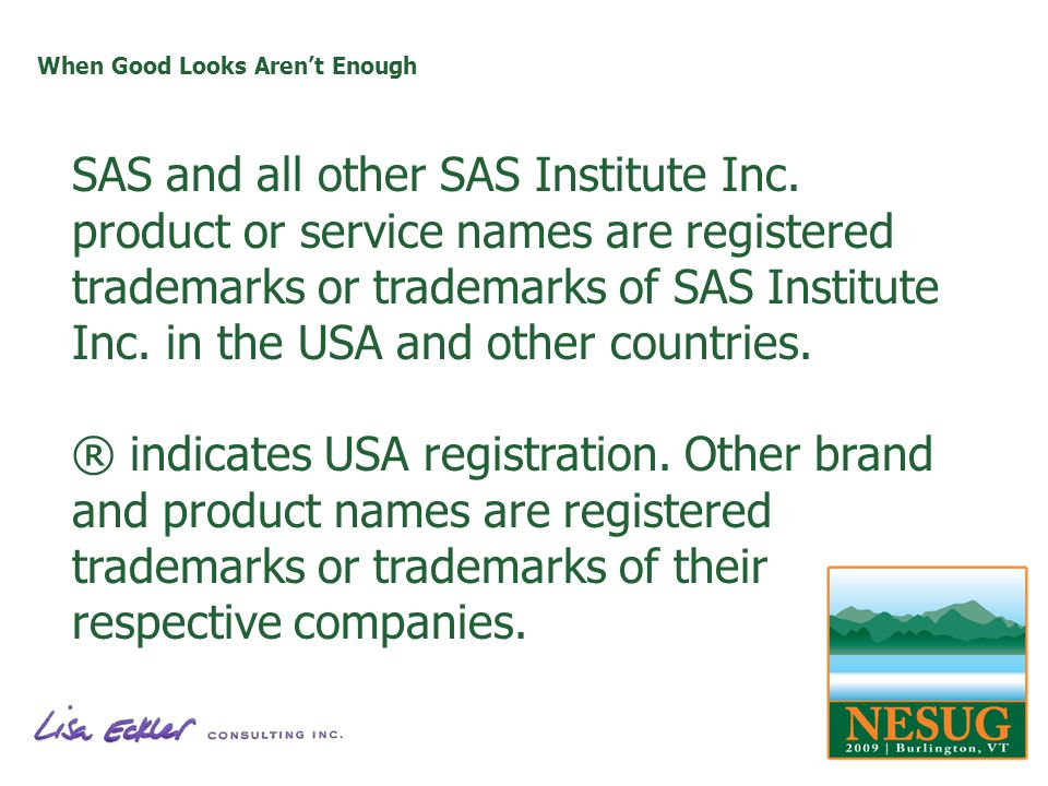 When Good Looks Arent Enough SAS and all other SAS Institute Inc.