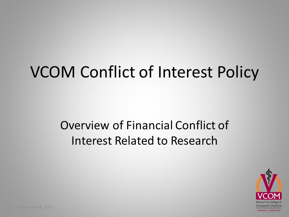 VCOM Conflict of Interest Policy Overview of Financial Conflict of Interest Related to Research December 4, 2013