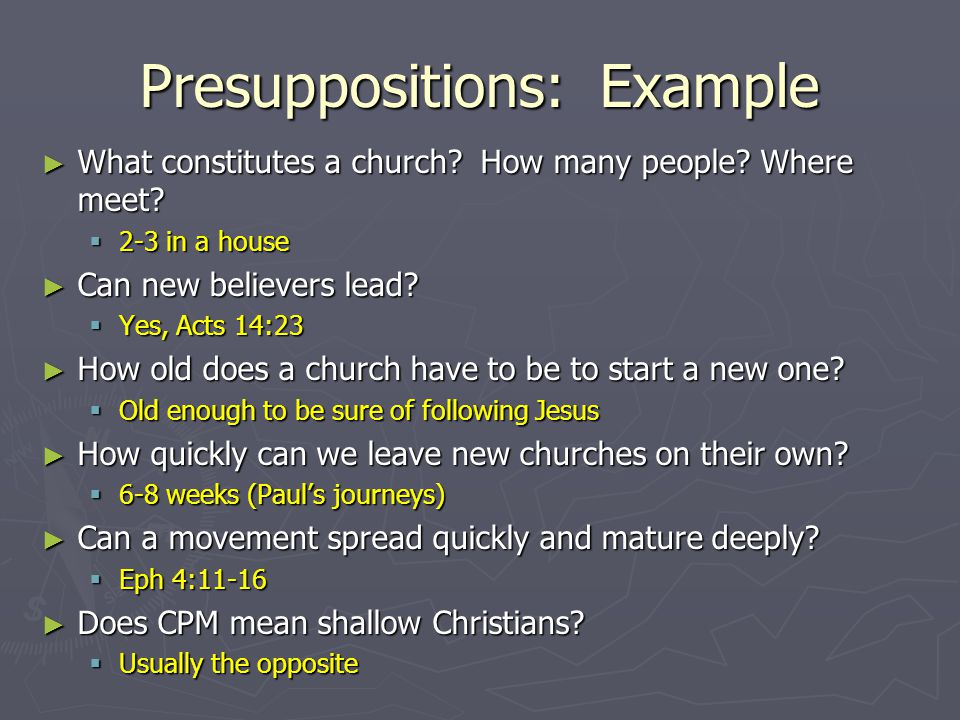 Presuppositions: Example What constitutes a church? How many people? Where meet? What constitutes a church? How many people? Where meet? 2-3 in a hous