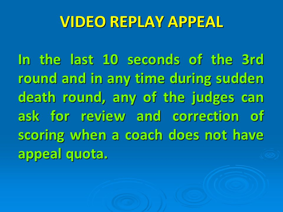 In the last 10 seconds of the 3rd round and in any time during sudden death round, any of the judges can ask for review and correction of scoring when