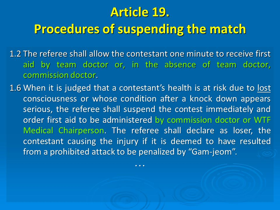 Article 19. Procedures of suspending the match 1.2The referee shall allow the contestant one minute to receive first aid by team doctor or, in the abs