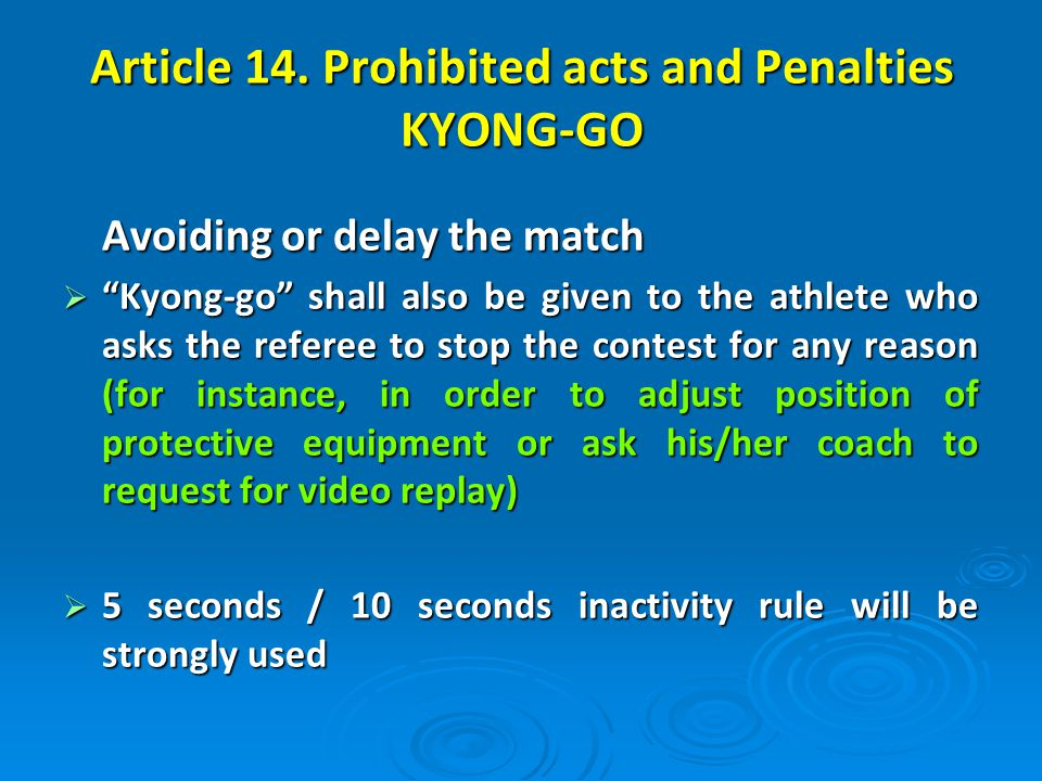 Avoiding or delay the match Kyong-go shall also be given to the athlete who asks the referee to stop the contest for any reason (for instance, in orde