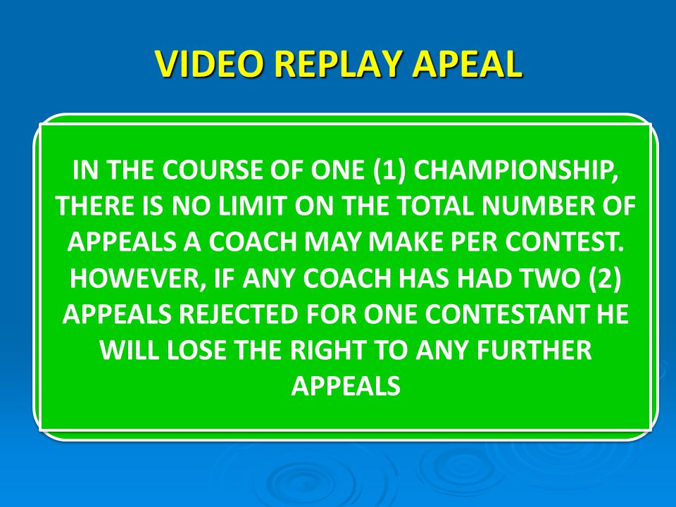 IN THE COURSE OF ONE (1) CHAMPIONSHIP, THERE IS NO LIMIT ON THE TOTAL NUMBER OF APPEALS A COACH MAY MAKE PER CONTEST.