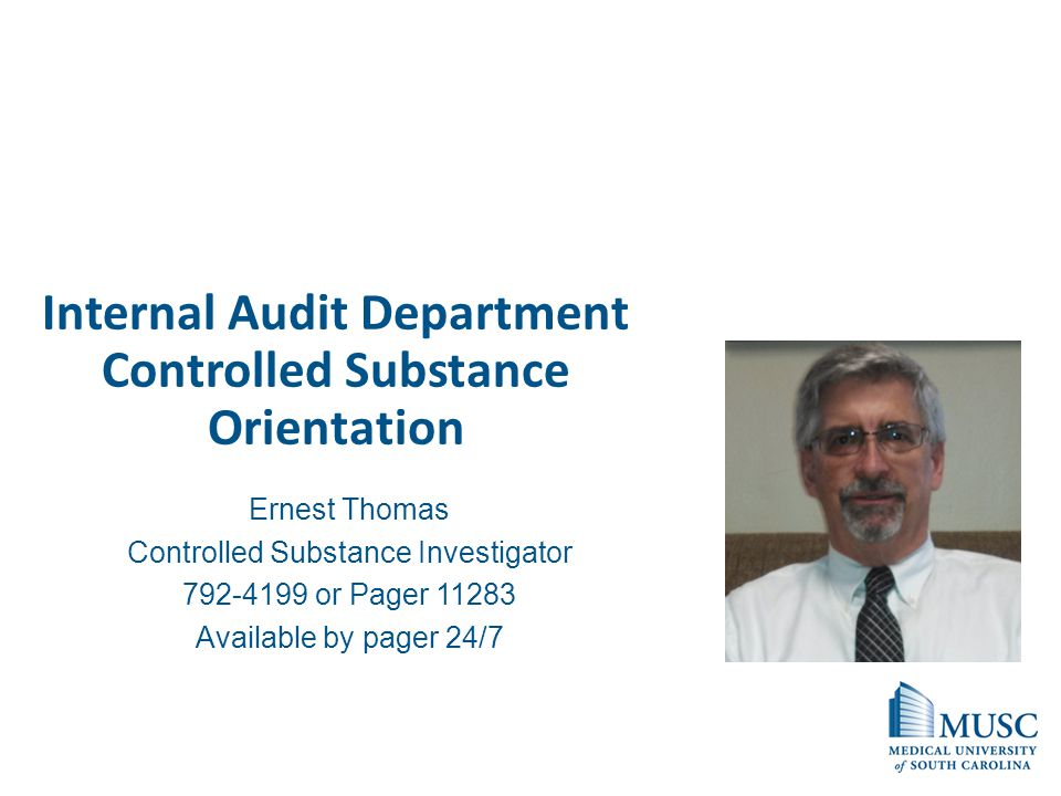 Internal Audit Department Controlled Substance Orientation Ernest Thomas Controlled Substance Investigator 792-4199 or Pager 11283 Available by pager