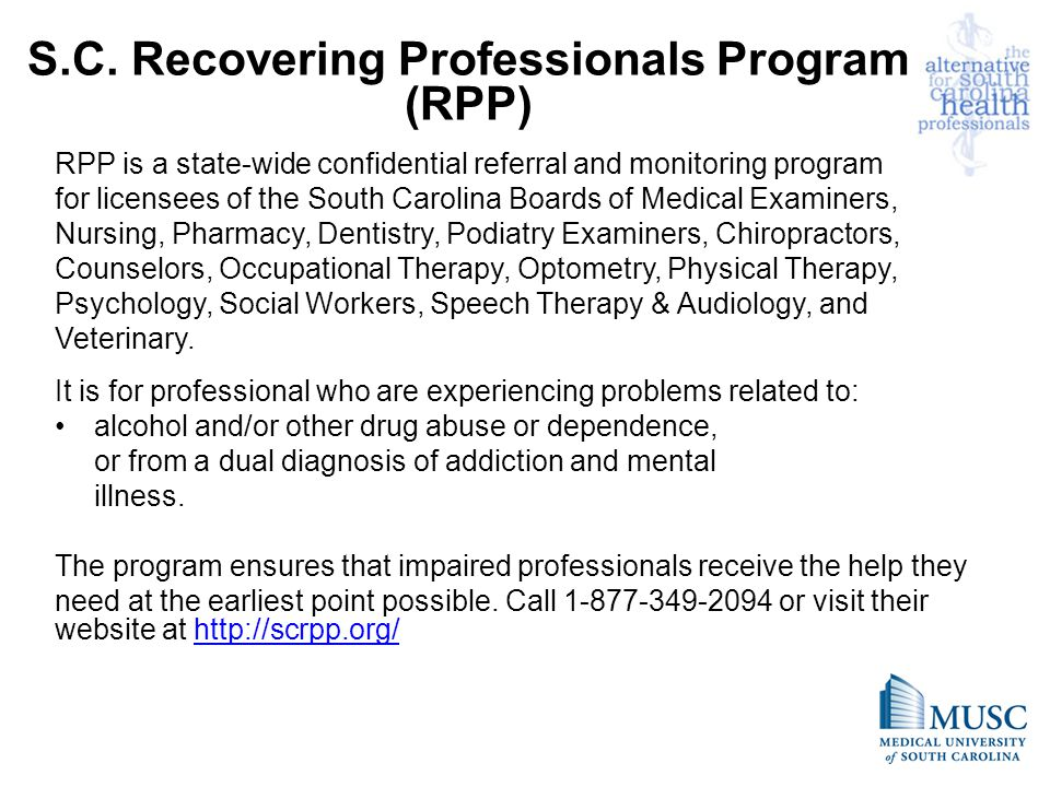 S.C. Recovering Professionals Program (RPP) RPP is a state-wide confidential referral and monitoring program for licensees of the South Carolina Board