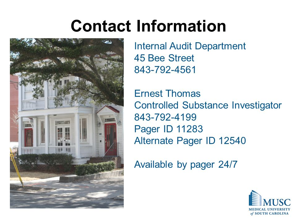 Contact Information Internal Audit Department 45 Bee Street 843-792-4561 Ernest Thomas Controlled Substance Investigator 843-792-4199 Pager ID 11283 Alternate Pager ID 12540 Available by pager 24/7