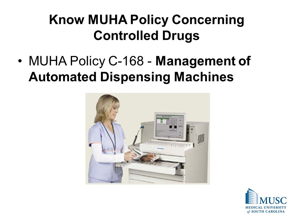Know MUHA Policy Concerning Controlled Drugs MUHA Policy C-168 - Management of Automated Dispensing Machines
