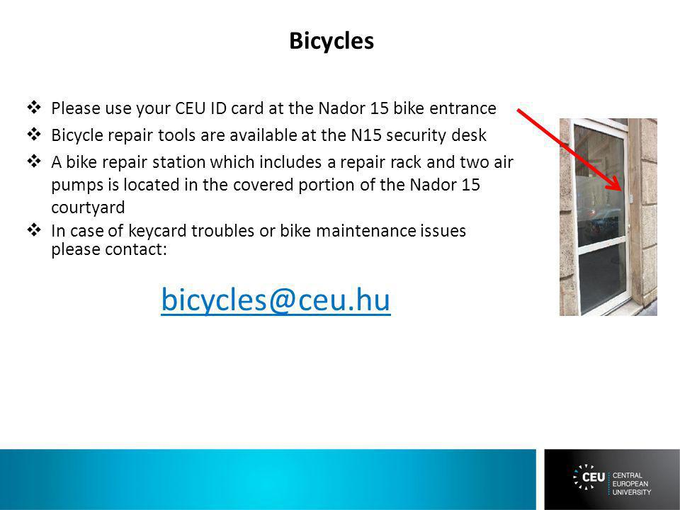 Please use your CEU ID card at the Nador 15 bike entrance Bicycle repair tools are available at the N15 security desk A bike repair station which includes a repair rack and two air pumps is located in the covered portion of the Nador 15 courtyard In case of keycard troubles or bike maintenance issues please contact: bicycles@ceu.hu Bicycles