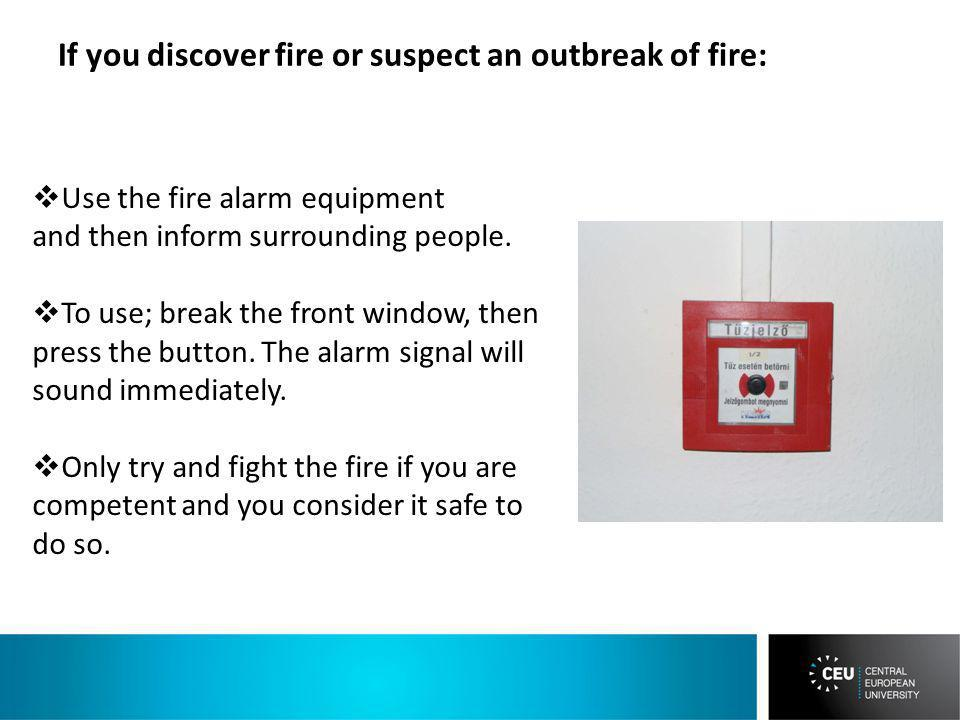If you discover fire or suspect an outbreak of fire: Use the fire alarm equipment and then inform surrounding people.