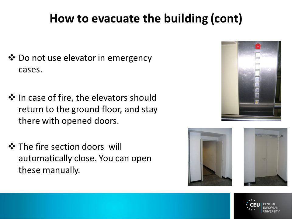 How to evacuate the building (cont) Do not use elevator in emergency cases.