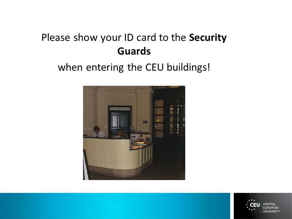 Please show your ID card to the Security Guards when entering the CEU buildings!