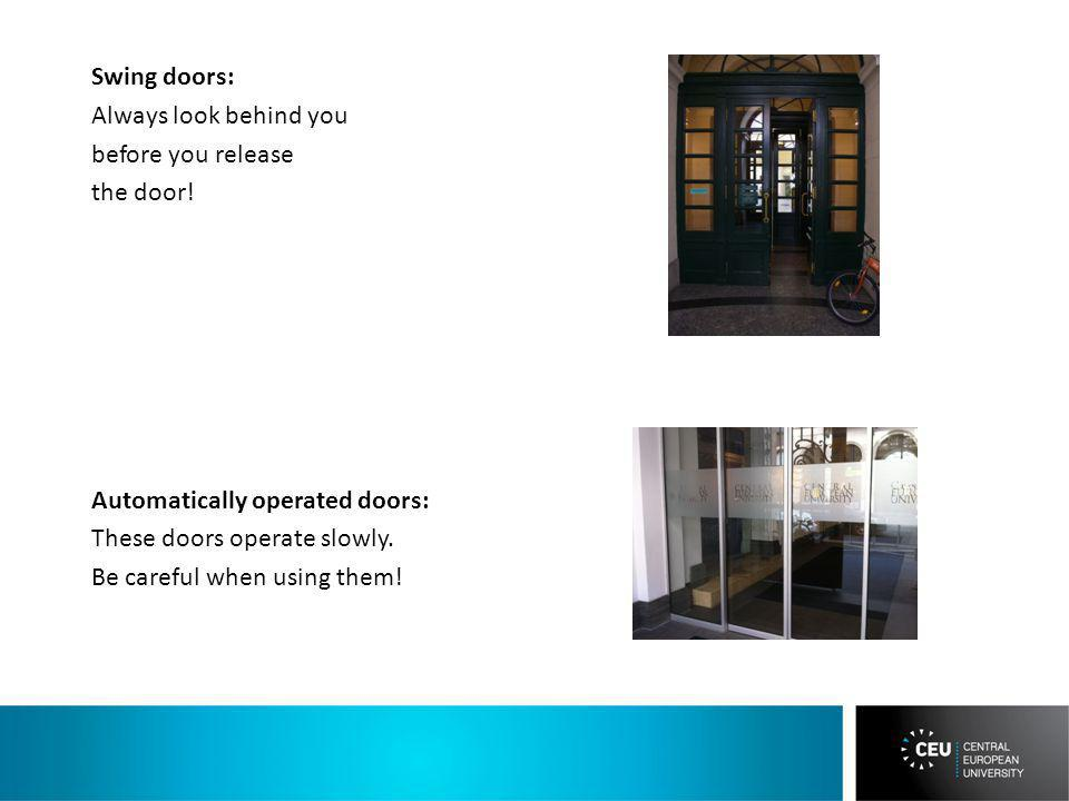 Swing doors: Always look behind you before you release the door! Automatically operated doors: These doors operate slowly. Be careful when using them!