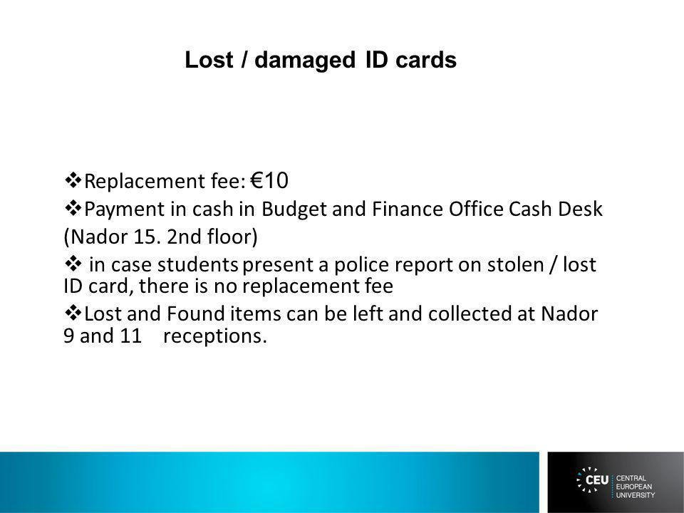 Replacement fee: 10 Payment in cash in Budget and Finance Office Cash Desk (Nador 15.