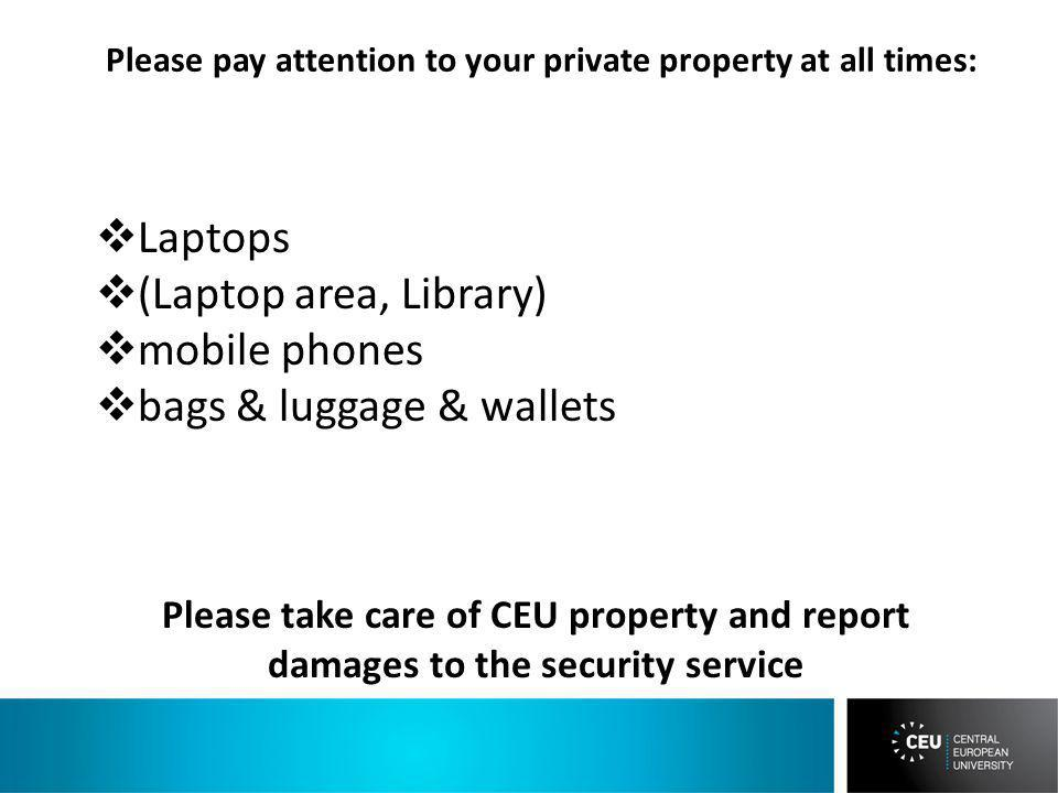 Laptops (Laptop area, Library) mobile phones bags & luggage & wallets Please pay attention to your private property at all times: Please take care of CEU property and report damages to the security service