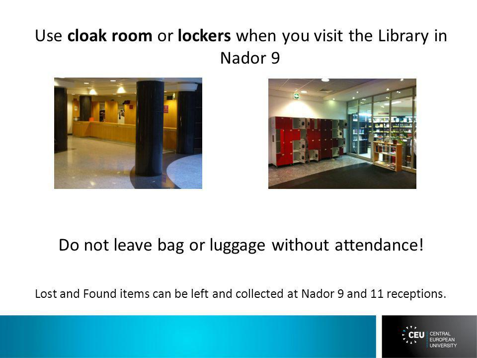 Use cloak room or lockers when you visit the Library in Nador 9 Do not leave bag or luggage without attendance.