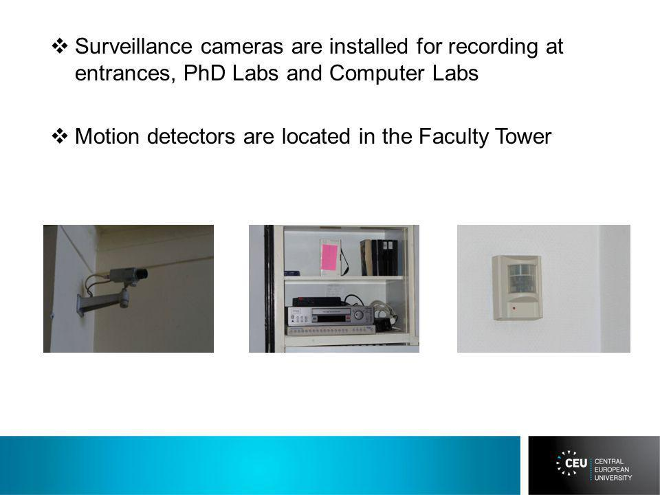 Surveillance cameras are installed for recording at entrances, PhD Labs and Computer Labs Motion detectors are located in the Faculty Tower