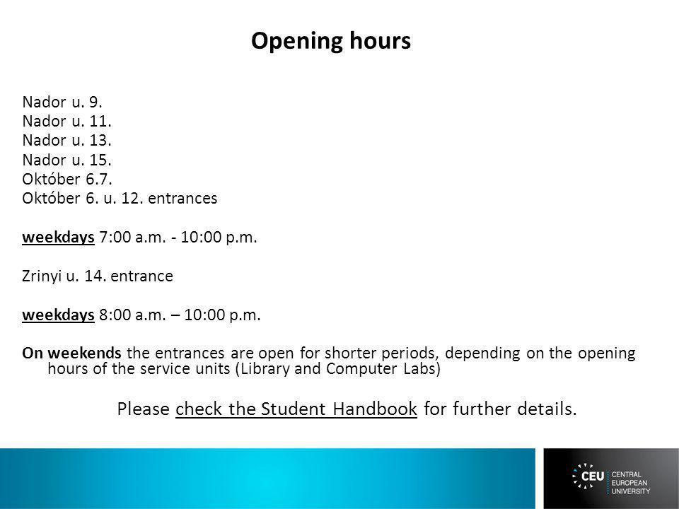 Nador u. 9. Nador u. 11. Nador u. 13. Nador u. 15. Október 6.7. Október 6. u. 12. entrances weekdays 7:00 a.m. - 10:00 p.m. Zrinyi u. 14. entrance wee