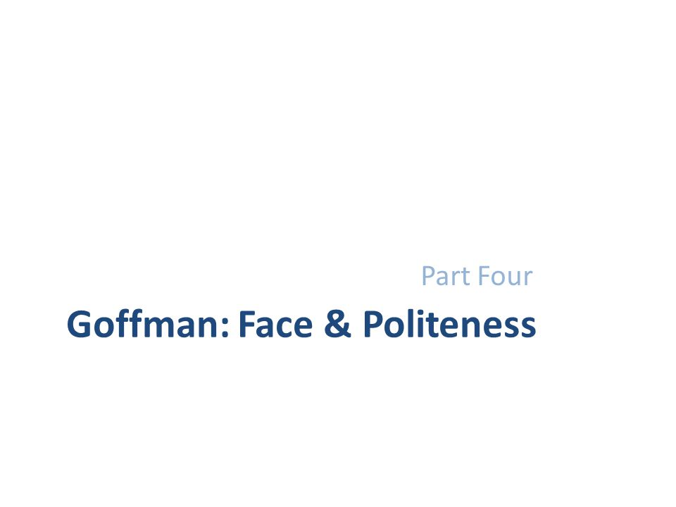 Goffman: Face & Politeness Part Four