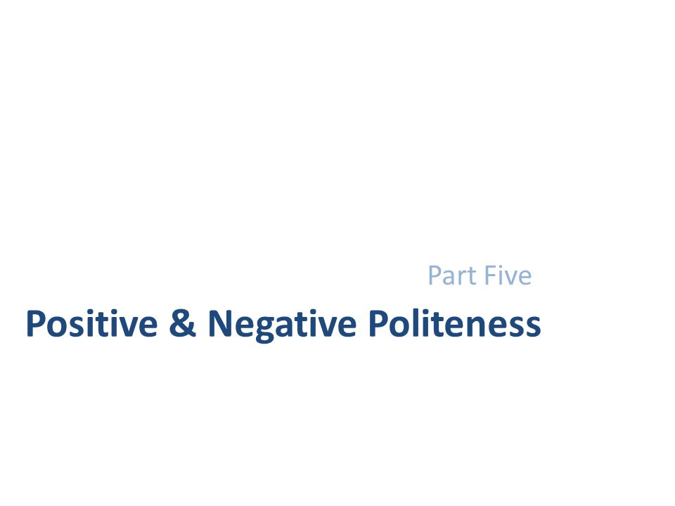 Positive & Negative Politeness Part Five