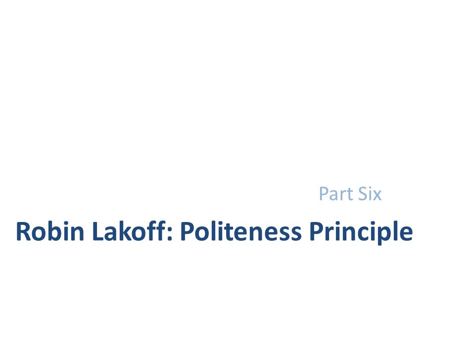 Robin Lakoff: Politeness Principle Part Six