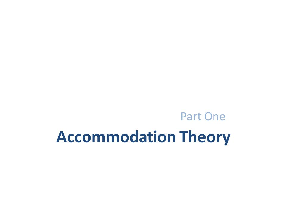 Accommodation Theory Part One