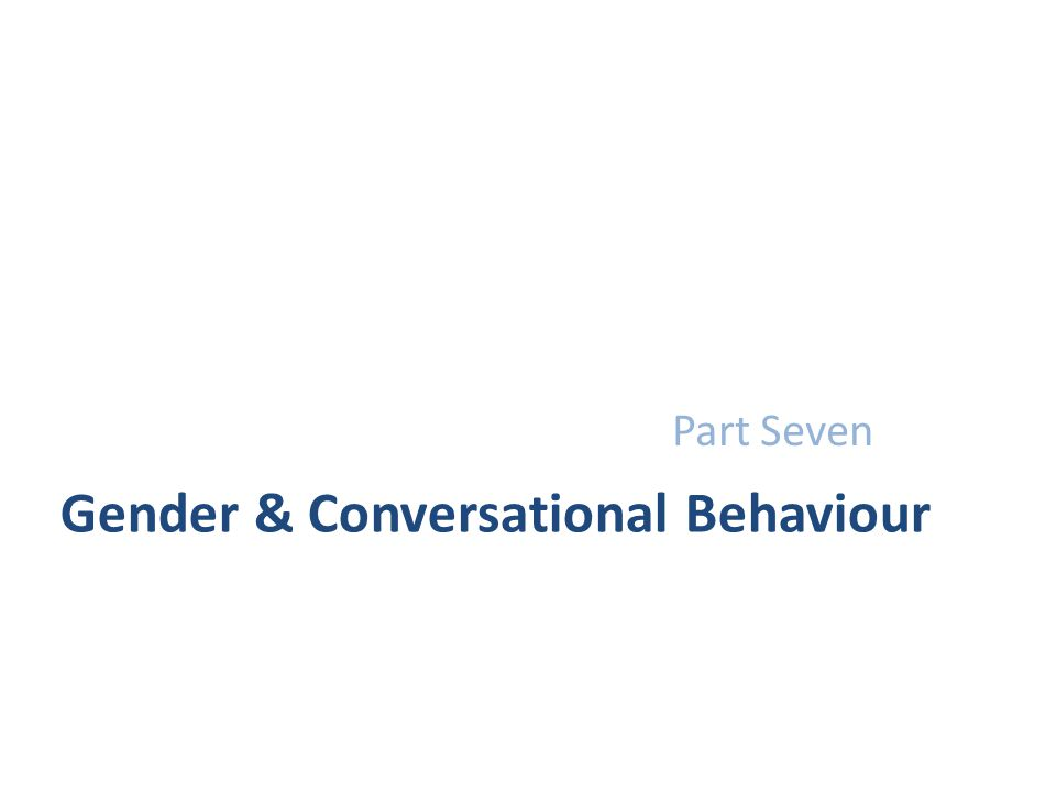 Gender & Conversational Behaviour Part Seven