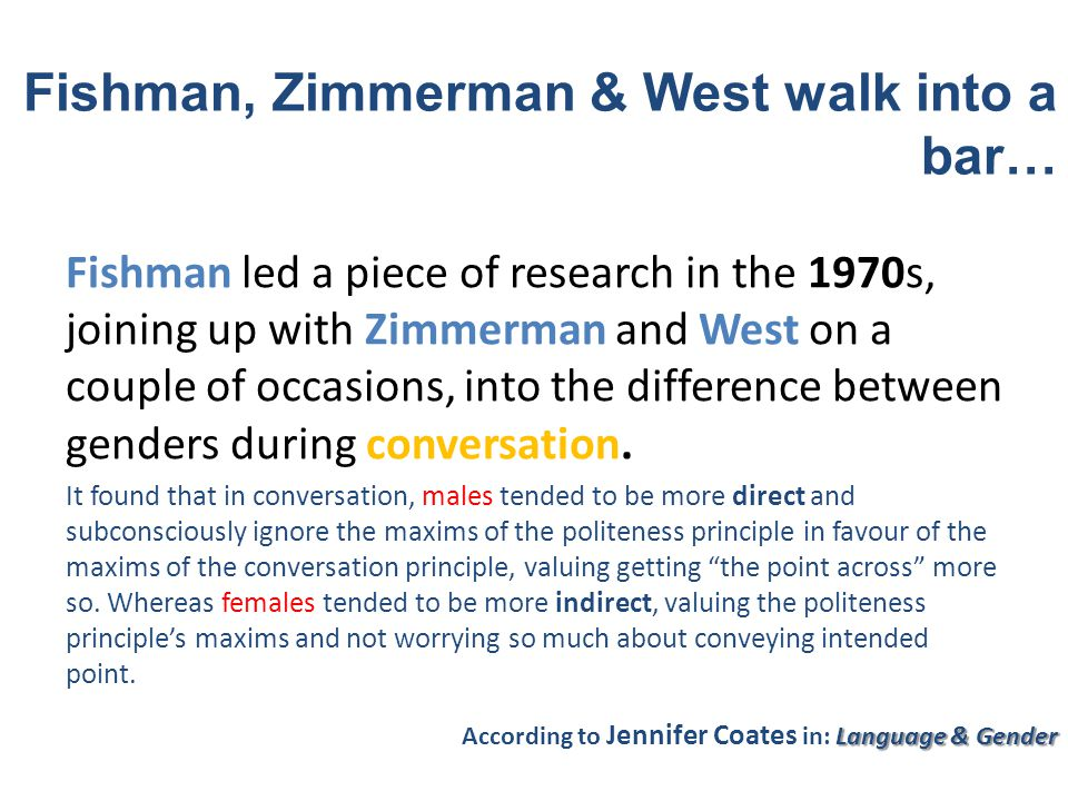 Fishman led a piece of research in the 1970s, joining up with Zimmerman and West on a couple of occasions, into the difference between genders during conversation.