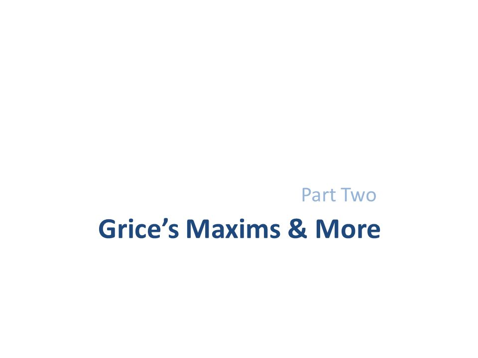 Grices Maxims & More Part Two