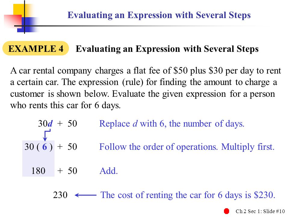 Ch 2 Sec 1: Slide #10 Evaluating an Expression with Several Steps EXAMPLE 4 Evaluating an Expression with Several Steps 30d + 50 A car rental company
