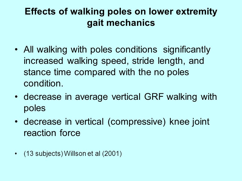 Forces when walking with Nordic walking poles No-significant reductions in knee-joint loading when comparing walking with NW poles with normal walking, Schwameder and Ring (2006), Jöllenbeck et al (2006) and Grüneberg et al (2006)