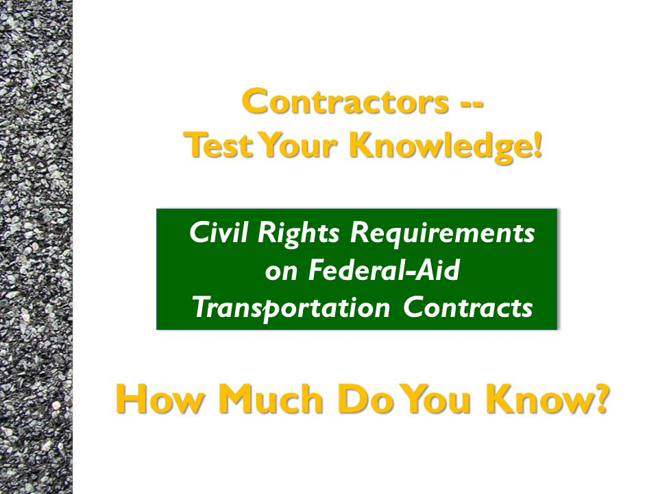 Contractors -- Test Your Knowledge. How Much Do You Know.