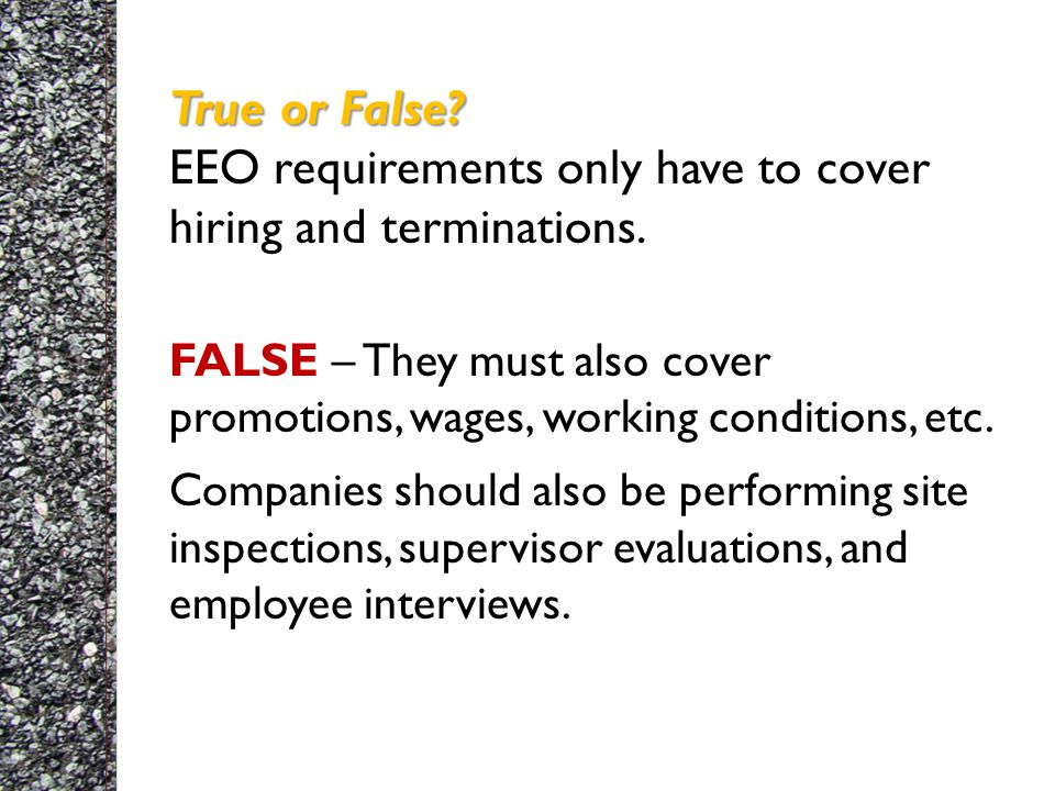 True or False. True or False. EEO requirements only have to cover hiring and terminations.