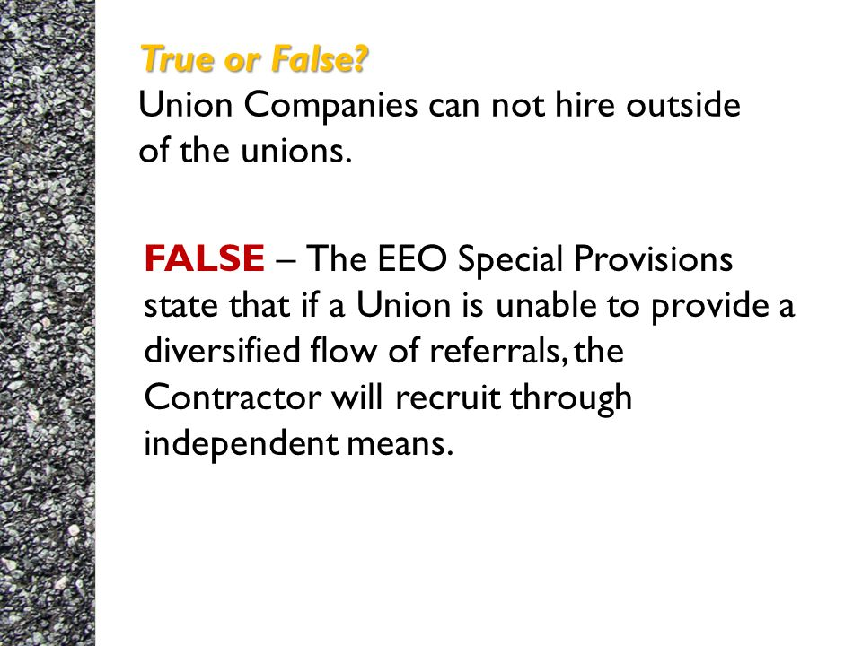 True or False. True or False. Union Companies can not hire outside of the unions.
