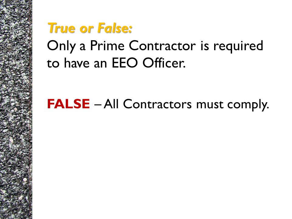 True or False: True or False: Only a Prime Contractor is required to have an EEO Officer.