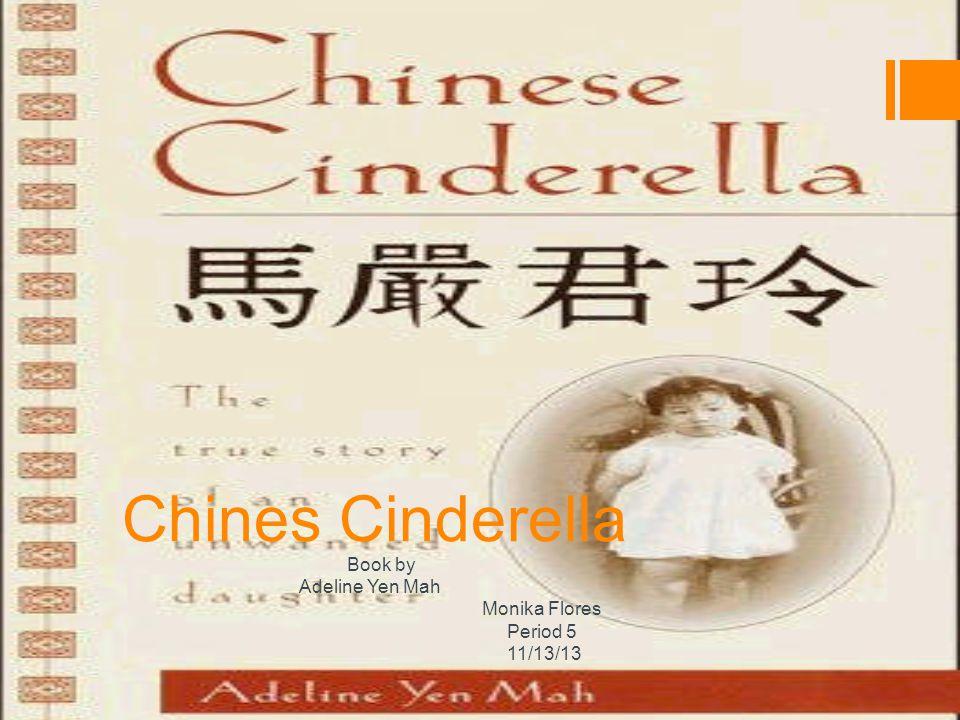 Chines Cinderella Book by Adeline Yen Mah Monika Flores Period 5 11/13/13