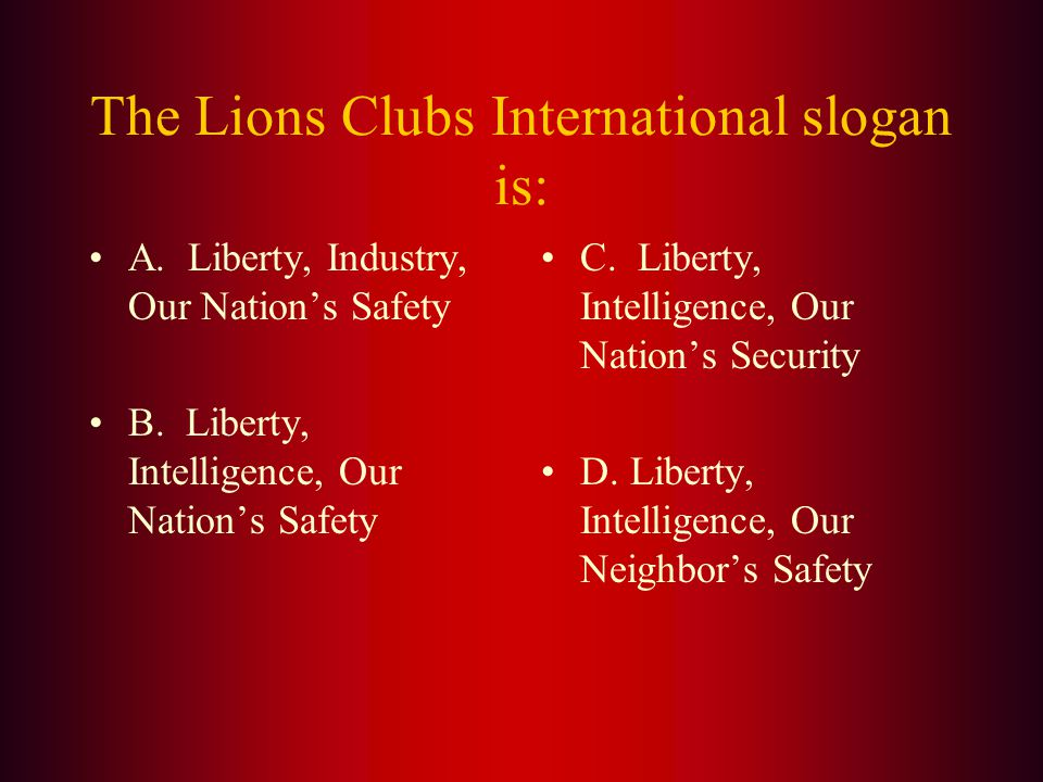 Answer: The official colors of Lions Clubs International are (A.) Purple and Gold.