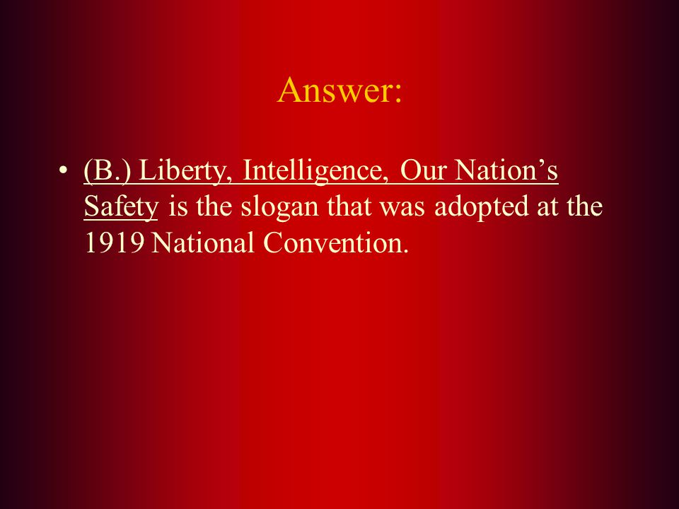 The Lions Clubs International slogan is: A. Liberty, Industry, Our Nations Safety B. Liberty, Intelligence, Our Nations Safety C. Liberty, Intelligenc