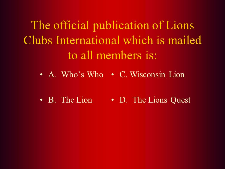 Answer: The Lions Club International Headquarters is located at 300 W. 22 nd Street in (D.) Oak Brook, Illinois.