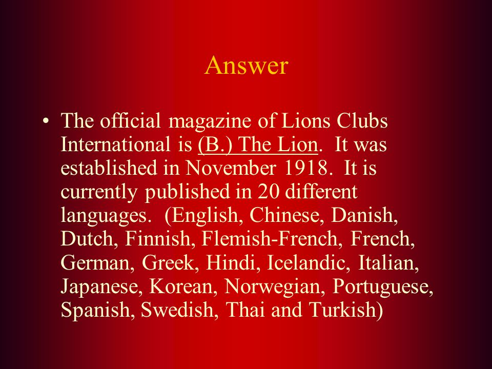 The official publication of Lions Clubs International which is mailed to all members is: A.