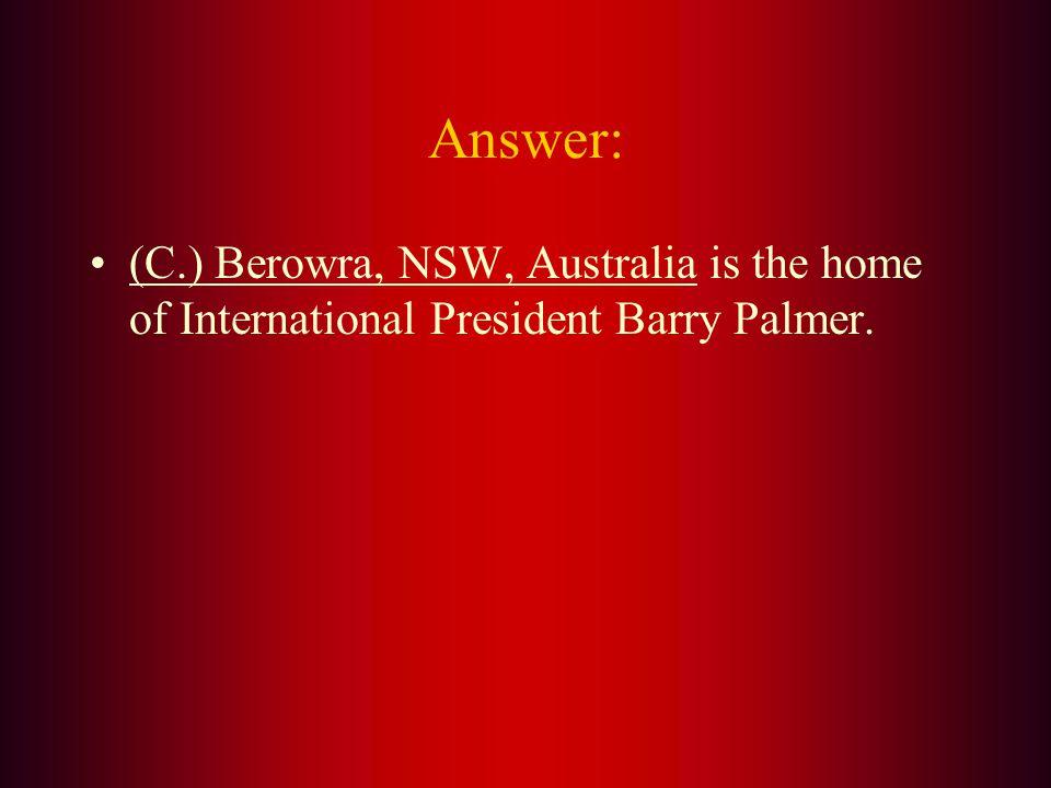 The 2013-2014 International President, Barry Palmer is from: A. Hawaii B. England C. Australia D. Canada